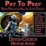 Pay to Pray: Book One of the Amanda Love Trilogy | Michael Angel,Devlin Church