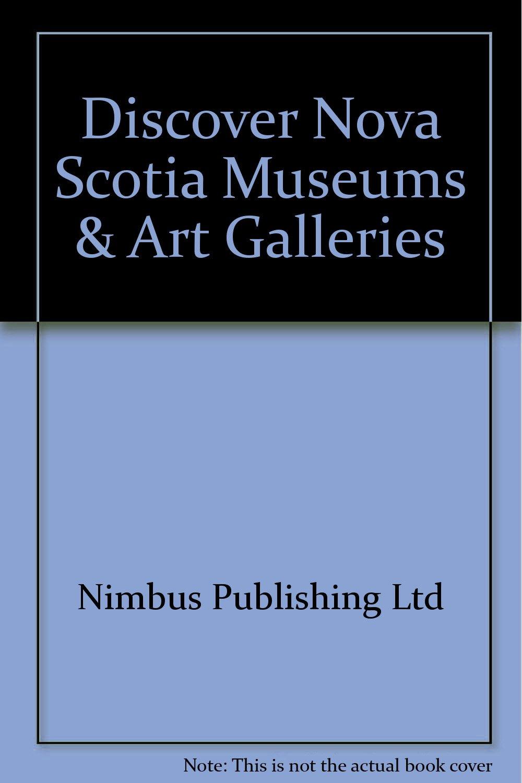 Discover Nova Scotia.. Museums & Art Galleries
