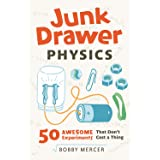 Junk Drawer Physics: 50 Awesome Experiments That Don't Cost a Thing (Junk Drawer Science Book 1)