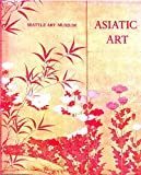 img - for Asiatic art in the Seattle Art Museum : a selection and catalogue book / textbook / text book