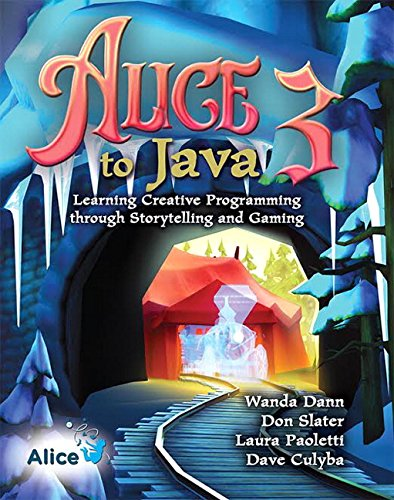 Alice 3 to Java: Learning Creative Programming through Storytelling and Gaming (Alice Programming Book)