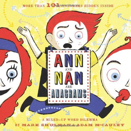 Ann and Nan Are Anagrams: A Mixed-Up Word Dilemma Picture Books That Teach Grammar, Figurative Language, and Punctuation