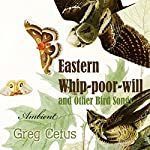 Eastern Whip-poor-will and Other Bird Songs: Nature Sounds for Trance and Meditation | Greg Cetus