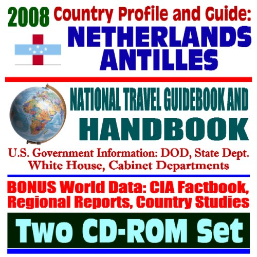 2008 Country Profile and Guide to Netherlands Antilles and Curacao- National Travel Guidebook and Handbook - Screwworms, Coral Reef, Caribbean Basin Initiative (Two CD-ROM Set)