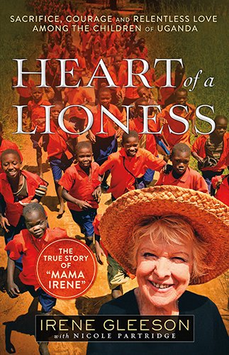 Heart of a Lioness: Sacrifice, Courage & Relentless Love Among the Children of Uganda