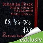 P. S. Ich töte dich. 13 Zehn-Minuten-Thriller | Sebastian Fitzek,Val McDermid,Markus Heitz