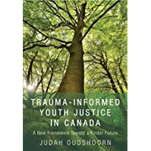 Trauma-Informed Youth Justice in Canada: A New Framework toward a Kinder Future