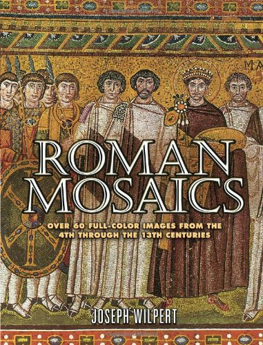 Roman Mosaics  Over 60 Full Color Images From The 4Th Through The 13Th Centuries