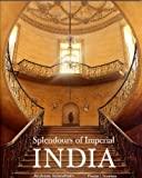Splendours of Imperial India, Andreas Volwahsen, 3791330454
