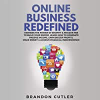 Online Business Redefined: Harness the Power of Shopify & Amazon FBA to Build Your Empire: Learn How to Generate Passive Income, Earn Bigger Profits, Make Money & Achieve Financial Independence