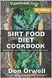 Sirt Food Diet Cookbook: 85+ Sirt Food Diet Recipes, Gluten Free Cooking, Wheat Free, Whole Foods Diet, Antioxidants…