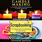 Candle Making & Scrapbooking: 1-2-3 Easy Steps to Mastering Candle Making! & 1-2-3 Easy Steps to Mastering Scrapbooking!   Stephanie Simpson
