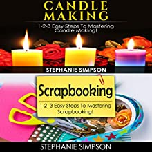 Candle Making & Scrapbooking: 1-2-3 Easy Steps to Mastering Candle Making! & 1-2-3 Easy Steps to Mastering Scrapbooking! Audiobook by Stephanie Simpson Narrated by Millian Quinteros