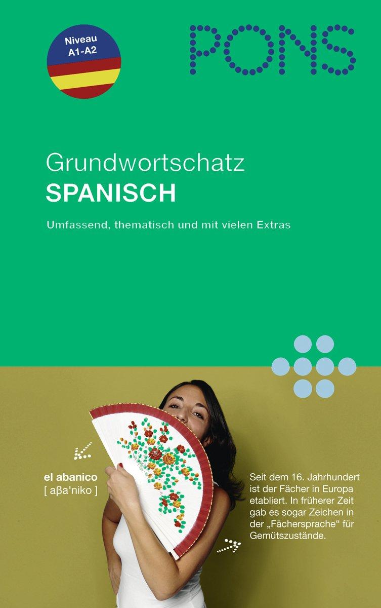 PONS Grundwortschatz Spanisch: Umfassend: Über 5.000 Wörter und Wendungen nach Themen sortiert; Niveau A1-A2