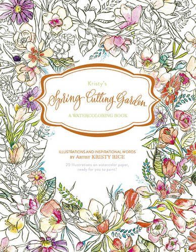 Kristy's Spring Cutting Garden: A Watercoloring Book (Kristy's Cutting Garden)