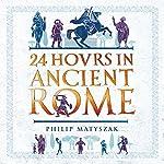 24 Hours in Ancient Rome | Philip Matyszak