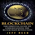 Blockchain: The Essential Guide to Understanding the Blockchain Revolution Audiobook by Jeff Reed Narrated by Jim Donaldson