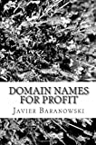 Domain Names For  Profit: How to  Play The Domain