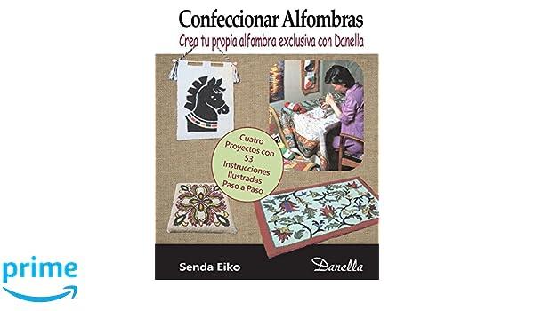 Confeccionar Alfombras: Crea tu propia alfombra exclusiva con Danella (Spanish Edition): Senda Eiko, Lena Dyrdal Andersen, Liliana Faouen: 9781720944010: ...