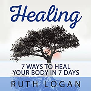 Healing: 7 Ways to Heal Your Body in 7 Days (With Only Your Mind) Audiobook