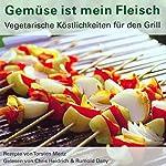 Gemüse ist mein Fleisch: Vegetarische Köstlichkeiten für den Grill | Thorsten Mertz