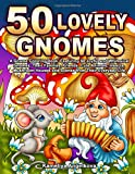 50 Lovely Gnomes: A Gnome Coloring Book, Featuring 50 Joyful and Whimsical Gnomes, Their Families, Friends, Cute Animals…