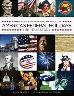 america s federal holidays the true story by john de gree 2013 11