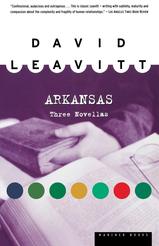 Arkansas Three Novellas Leavitt David 9780395901281 Amazon Com Books