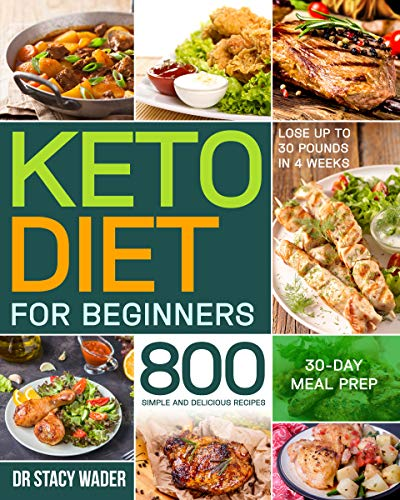 Keto Diet for Beginners: 800 Simple and Delicious Recipes | 30-Day Meal Prep | Lose up to 30 Pounds in 4 Weeks (30 Day Meal Plan To Lose 30 Pounds)