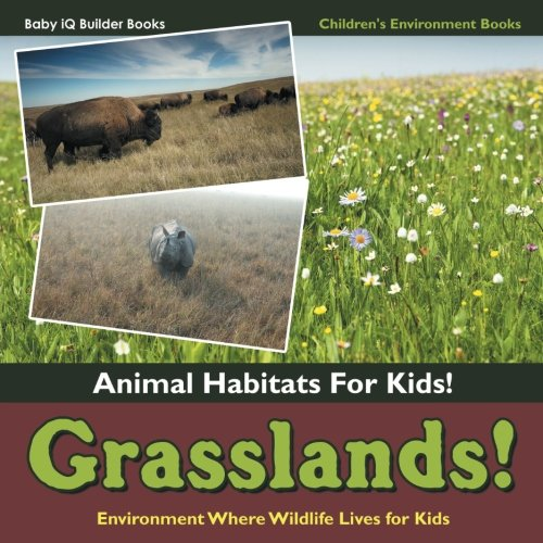 Grasslands! - Animal Habitats for Kids! Environment Where Wildlife Lives for Kids - Children's Environment Books