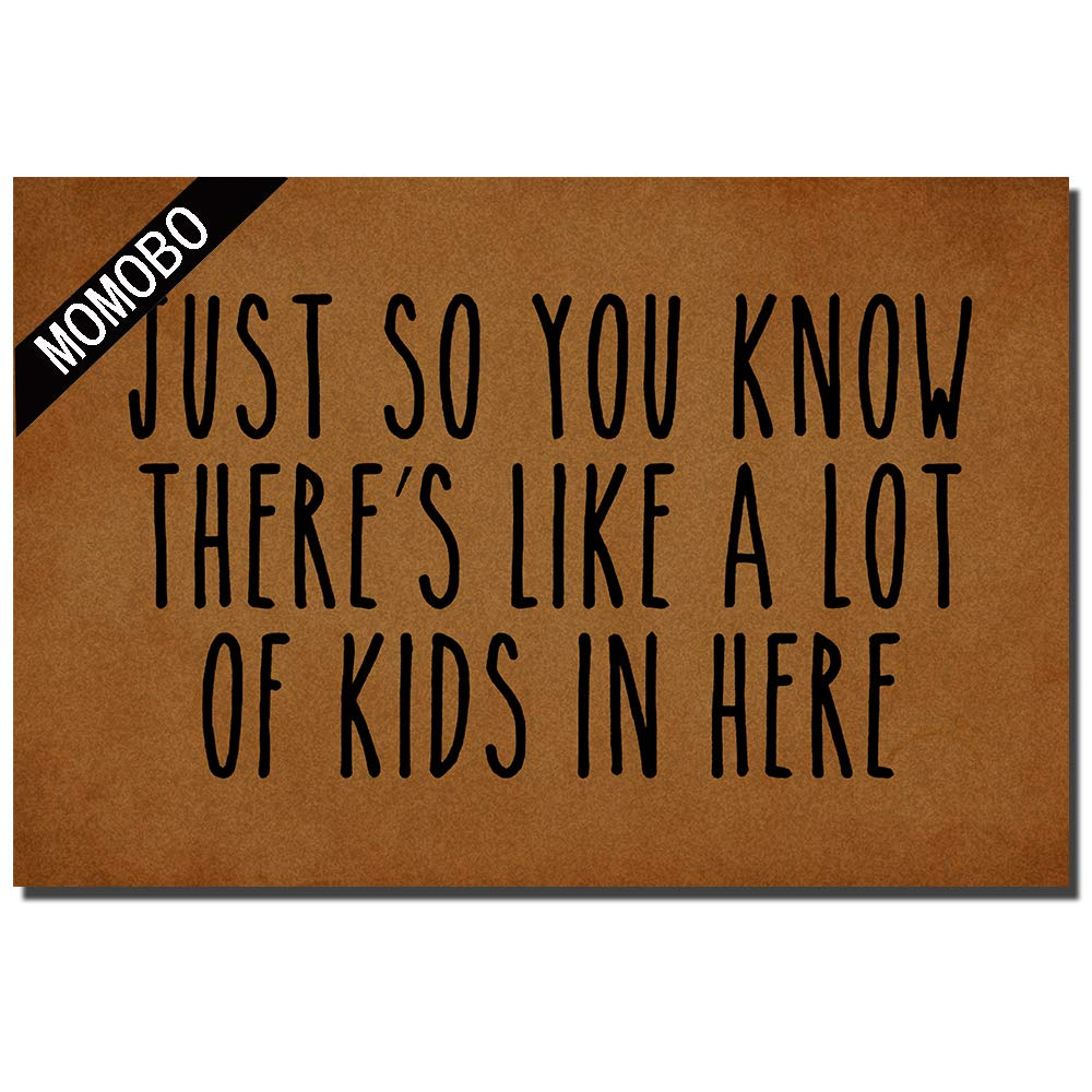 MOMOBO Funny Doormat Custom Indoor Doormat -Just So You Know There's Like Lot of Kids in Here Home and Office Decorative Entry Rug Garden/Kitchen/Bedroom Mat Non-Slip Rubber 23.6 x15.7 Inch