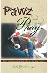 Pawz and Pray Short Reflections about God, Life, and the Dogs I Love! Paperback