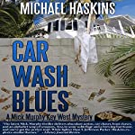 Car Wash Blues: A Mick Murphy Key West Mystery, Book 6 | Michael Haskins