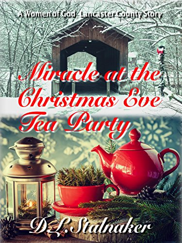 Miracle at the Christmas Eve Tea Party: A Women of God: Lancaster County Story by [Stalnaker, D.L.]
