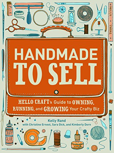 Handmade to Sell: Hello Craft's Guide to Owning, Running, and Growing Your Crafty Biz (Best Woodworking Projects To Make Money)