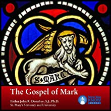 The Gospel of Mark Lecture by Fr. John R. Donahue SJ PhD Narrated by Fr. John R. Donahue SJ PhD