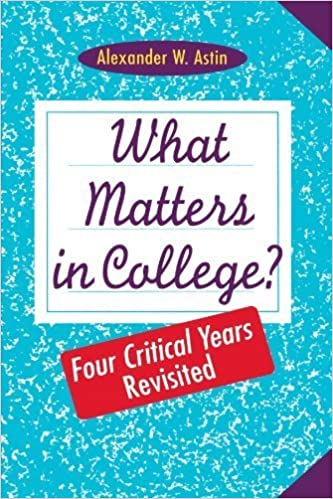 What Matters in College: Four Critical Years Revisited 1st edition by Astin, Alexander W. (1997)