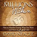 The Millions Within: How to Manifest Exactly What You Want and Have an EPIC Life! Audiobook by David Neagle Narrated by Lynn Benson