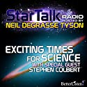 Star Talk Radio: Exciting Times for Science: With Special Guest Stephen Colbert Radio/TV Program by Neil deGrasse Tyson Narrated by Neil deGrasse Tyson
