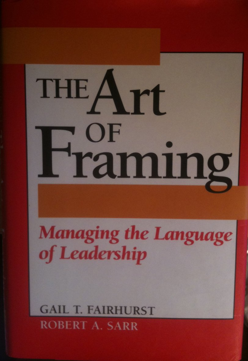 The Art of Framing: Managing the Language of Leadership