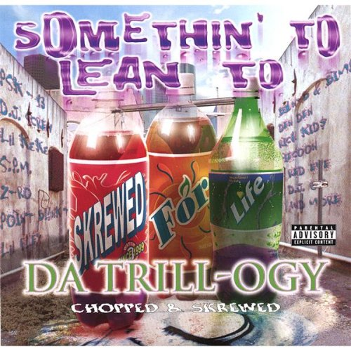 Price comparison product image Somethin' to Lean To: Da Trill-ogy (Chopped & Screwed)