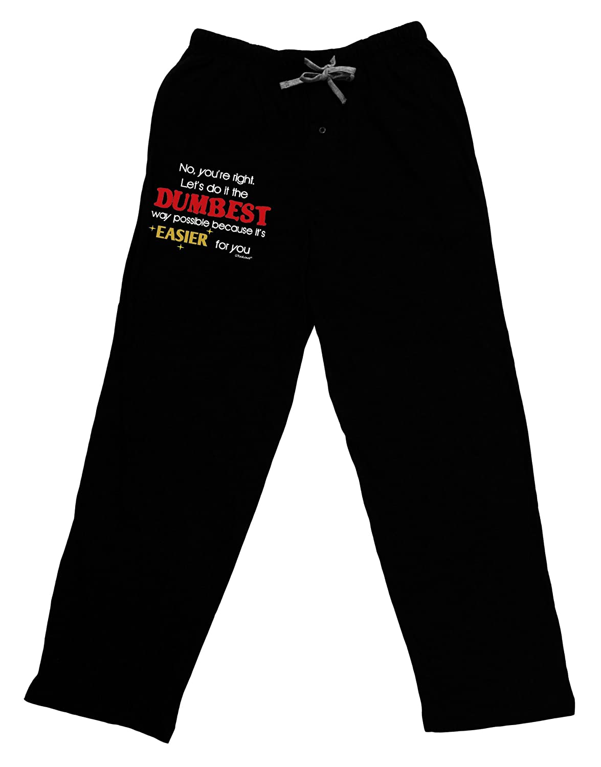 TooLoud No Your Right Lets Do it The Dumbest Way Adult Lounge Pants L-FM131W-TD-DRKLNGPNT-P