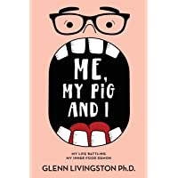 Me, My Pig, and I: My Life Battling My Inner Food Demon