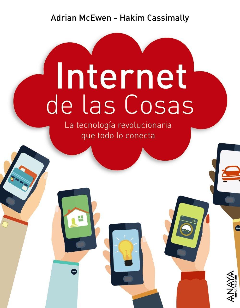Internet de las cosas. La tecnología revolucionaria que todo lo conecta Títulos Especiales: Amazon.es: McEwen, Adrian, Cassimally, Hakim: Libros