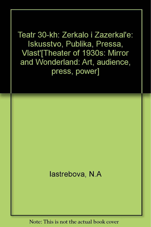 Download Teatr 30-kh: Zerkalo i Zazerkal'e: Iskusstvo, Publika, Pressa, Vlast'[Theater of 1930s: Mirror and Wonderland: Art, audience, press, power] pdf