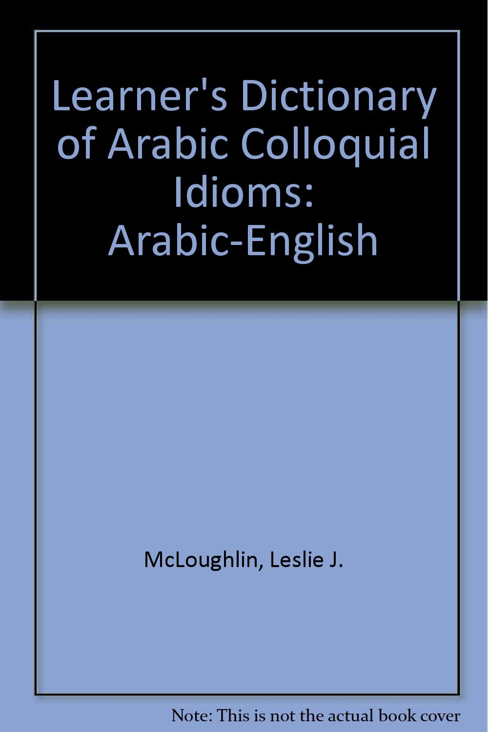 Learner's Dictionary of Arabic Colloquial Idioms: Arabic