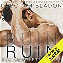 RUIN - The Complete Series: Part One, Part Two & Part Three Hörbuch von Deborah Bladon Gesprochen von: Angela Starling