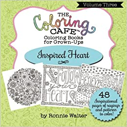 Amazon The Coloring Cafe Volume Three Inspired Heart 3 9780989826693 Ronnie Walter Books