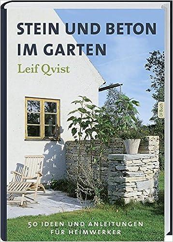 Stein Und Beton Im Garten: 50 Ideen Und Anleitungen Für Heimwerker.:  Amazon.de: Leif Qvist: Bücher