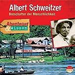 Albert Schweitzer - Botschafter der Menschlichkeit (Abenteuer & Wissen) | Ute Welteroth